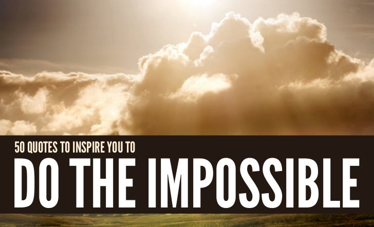 50 quotes to inspire you todo the impossible