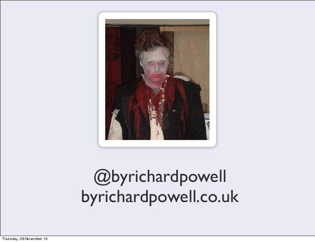 @byrichardpowell byrichardpowell.co.uk Thursday, 28 November 13
