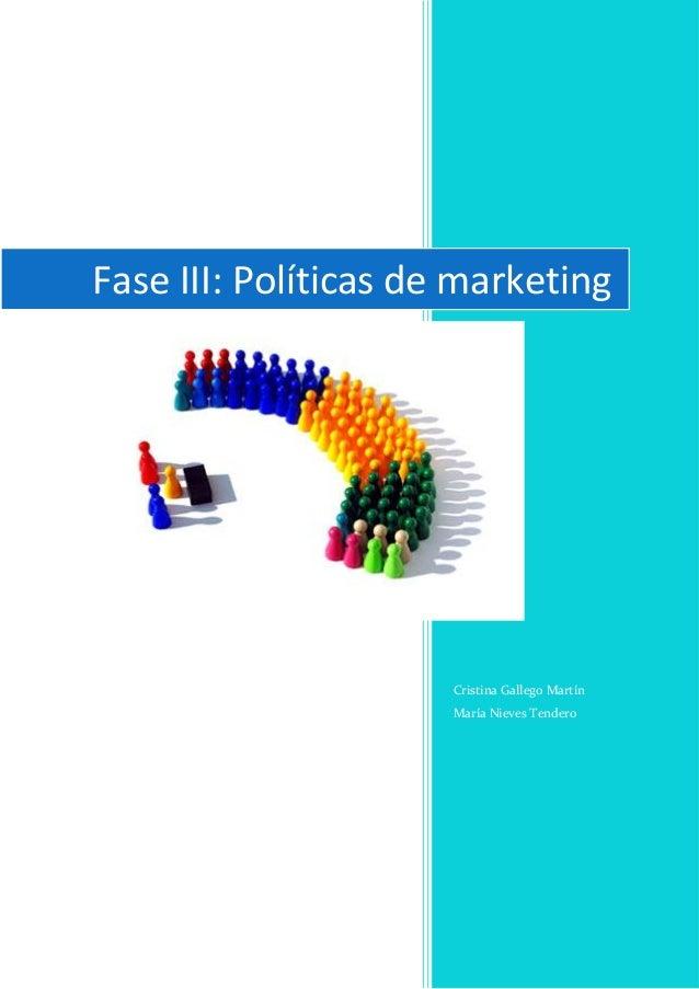 Fase III: Políticas de marketing                         Cristina Gallego Martín                         María Nieves Tend...