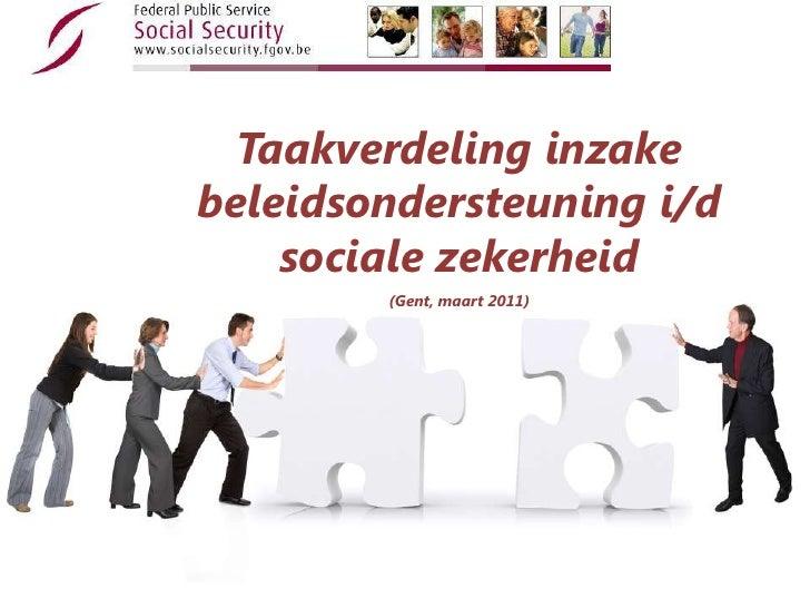 Taakverdelinginzakebeleidsondersteuning i/d sociale zekerheid<br />(Gent, maart 2011)<br />