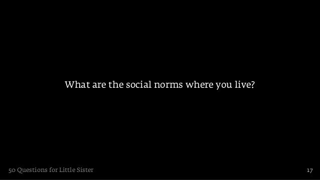 What are the social norms where you live?50 Questions for Little Sister                                 17