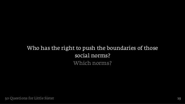 Who has the right to push the boundaries of those                              social norms?                             W...