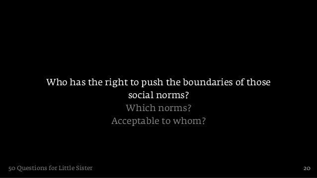 Who has the right to push the boundaries of those                              social norms?                              ...