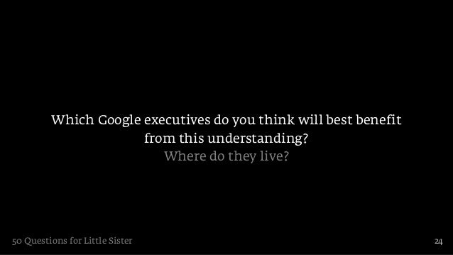 Which Google executives do you think will best benefit                      from this understanding?                      ...
