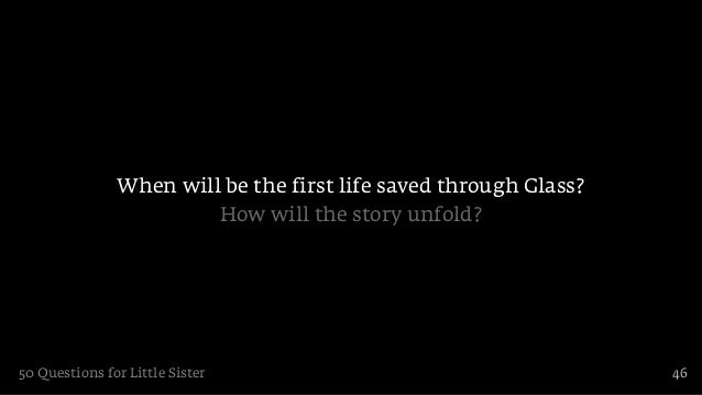 When will be the first life saved through Glass?                        How will the story unfold?50 Questions for Little ...