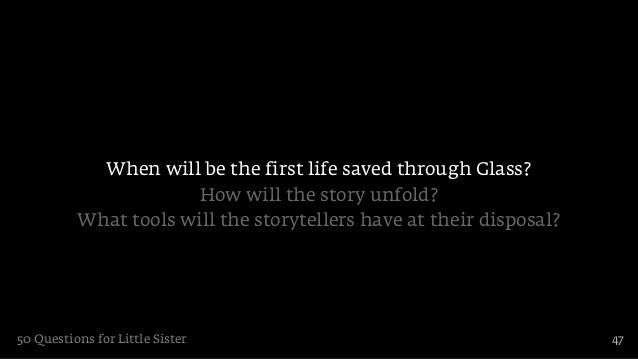 When will be the first life saved through Glass?                       How will the story unfold?          What tools will...