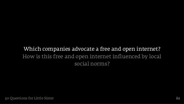 Which companies advocate a free and open internet?          How is this free and open internet influenced by local        ...