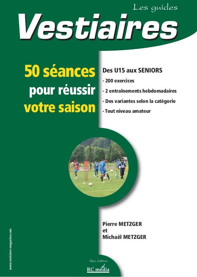 50 séances pour réussir votre saison Des U15 aux SENIORS - 200 exercices - 2 entraînements hebdomadaires - Des variantes s...