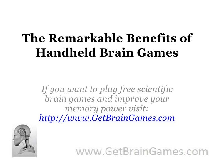 The Remarkable Benefits of   Handheld Brain Games<br />If you want to play free scientific brain games and improve your me...