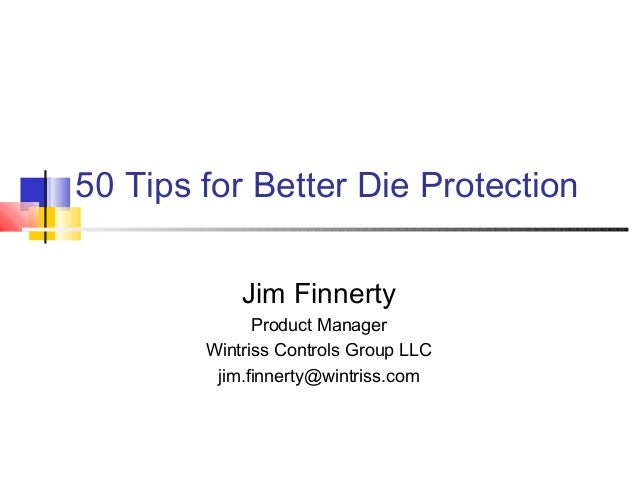 50 Tips for Better Die Protection Jim Finnerty Product Manager Wintriss Controls Group LLC jim.finnerty@wintriss.com