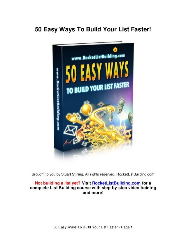 50 Easy Ways To Build Your List Faster!Brought to you by Stuart Stirling. All rights reserved. RocketListBuilding.com  Not...