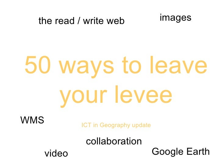 50 ways to leave your levee ICT in Geography update video images the read / write web collaboration Google Earth WMS