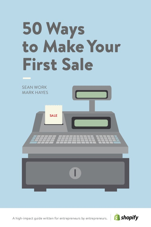 SALE 50 Ways to MakeYour First Sale –SEAN WORK MARK HAYES A high-impact guide written for entrepreneurs by entrepreneurs.