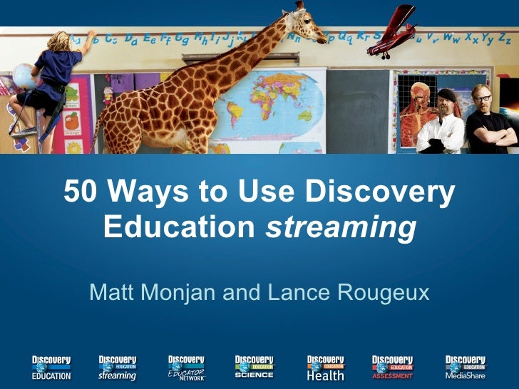 50 Ways to Use Discovery Education  streaming Matt Monjan and Lance Rougeux
