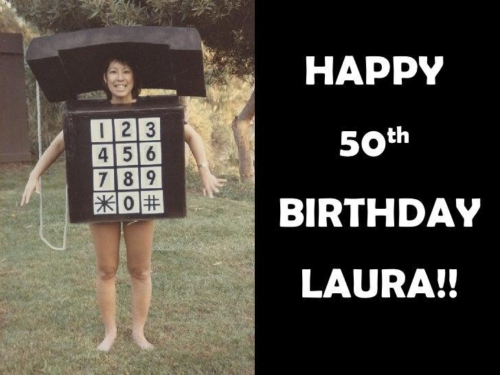 HAPPY  50 th   BIRTHDAY LAURA!!