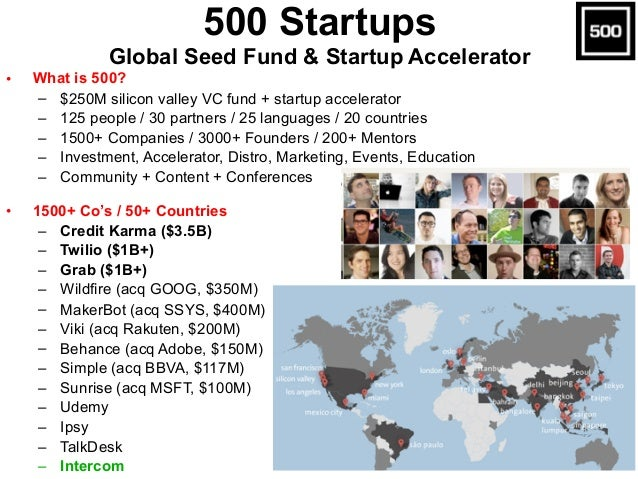 • What is 500? – $250M silicon valley VC fund + startup accelerator – 125 people / 30 partners / 25 languages / 20 countri...