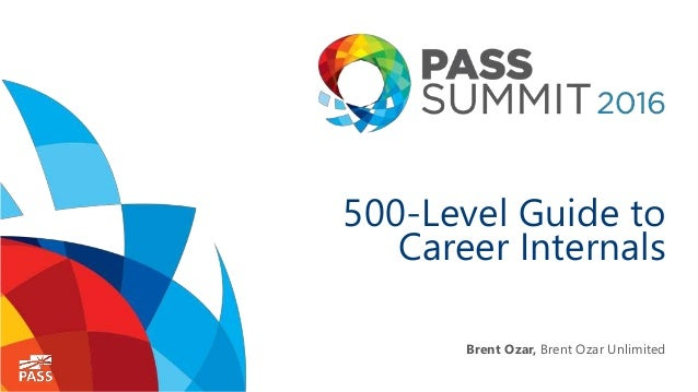 500-Level Guide to Career Internals Brent Ozar, Brent Ozar Unlimited