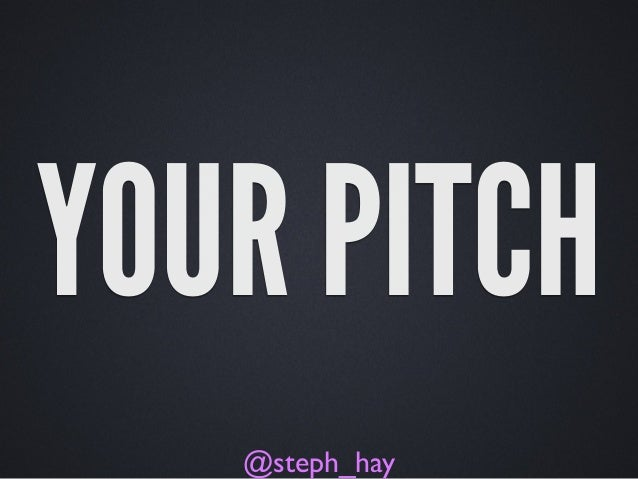 YOUR PITCH @steph_hay