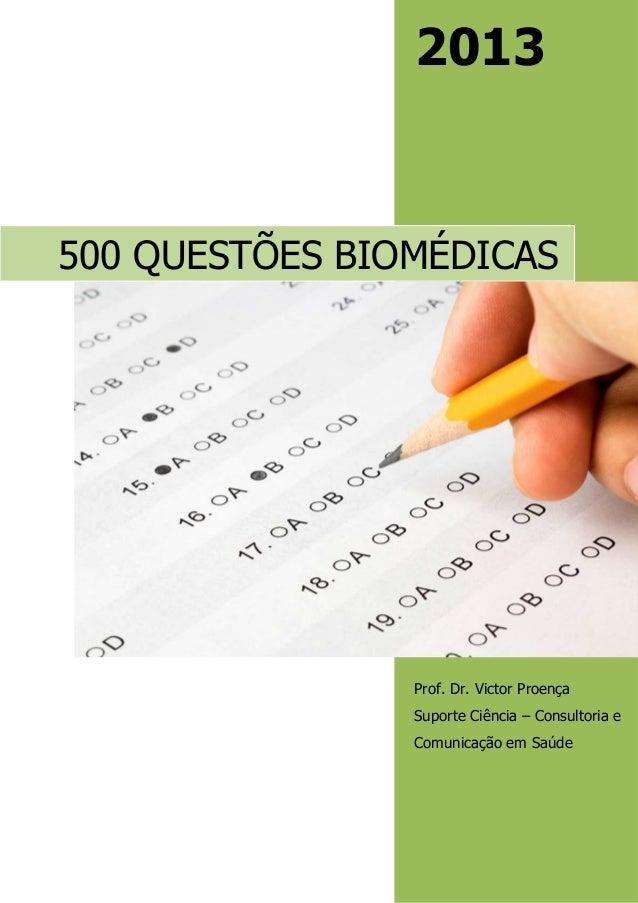 2013 Prof. Dr. Victor Proença Suporte Ciência – Consultoria e Comunicação em Saúde 500 QUESTÕES BIOMÉDICAS