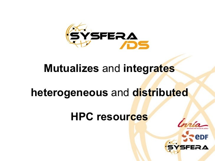 Mutualizes  and  integrates heterogeneous  and  distributed HPC resources