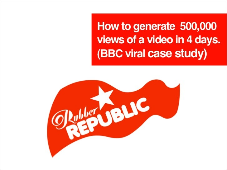 How to generate 500,000 views of a video in 4 days. (BBC viral case study)