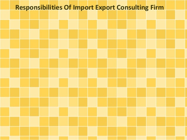 Responsibilities Of Import Export Consulting Firm