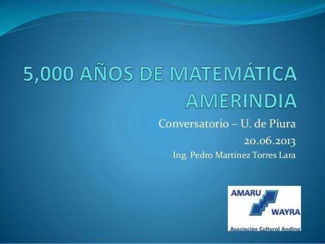 Conversatorio – U. de Piura 20.06.2013 Ing. Pedro Martínez Torres Lara