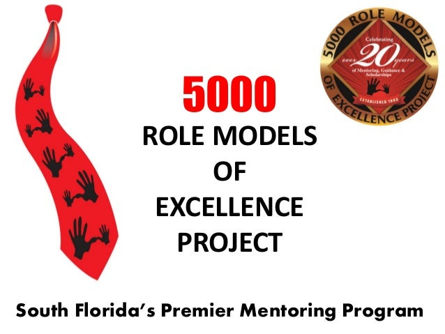 South Florida's Premier Mentoring Program 5000 ROLE MODELS OF EXCELLENCE PROJECT