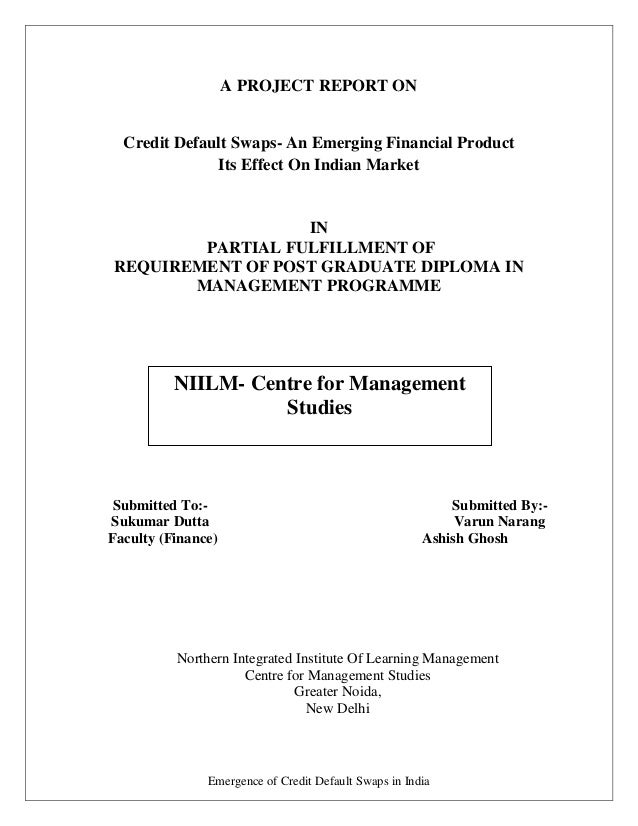 A PROJECT REPORT ON  Credit Default Swaps- An Emerging Financial Product              Its Effect On Indian Market         ...