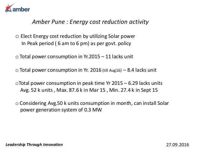 Amber Pune : Energy cost reduction activity 27.09.2016Leadership Through Innovation o Elect Energy cost reduction by utili...