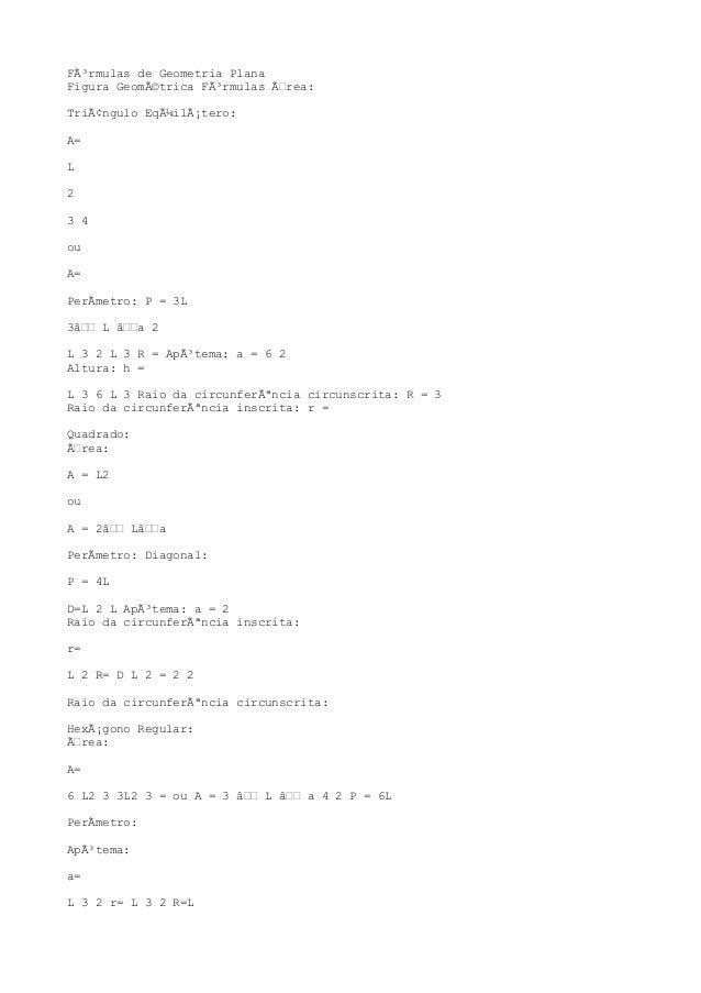 Fórmulas de Geometria Plana Figura Geométrica Fórmulas Área: Triângulo Eqüilátero: A= L 2 3 4 ou A= PerÃmetro: P = ...
