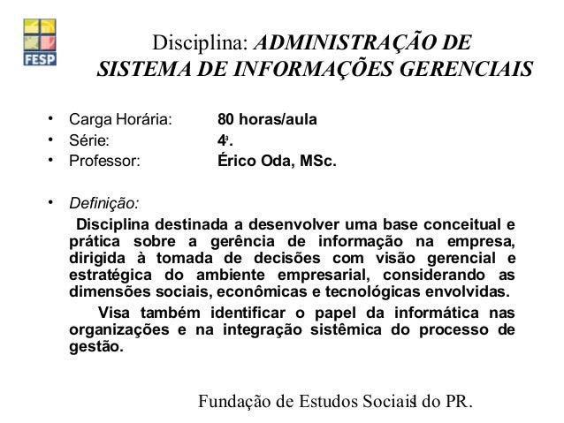 Fundação de Estudos Sociais do PR.1 Disciplina: ADMINISTRAÇÃO DE SISTEMA DE INFORMAÇÕES GERENCIAIS • Carga Horária: 80 hor...