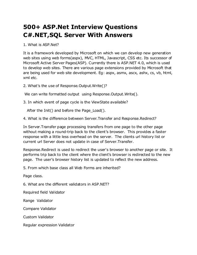 500+ ASP.Net Interview Questions C#.NET,SQL Server With Answers 1. What is ASP.Net? It is a framework developed by Microso...