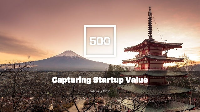 / / FEBRUARY4,2016PAGE1 Capturing Startup Value February 2016