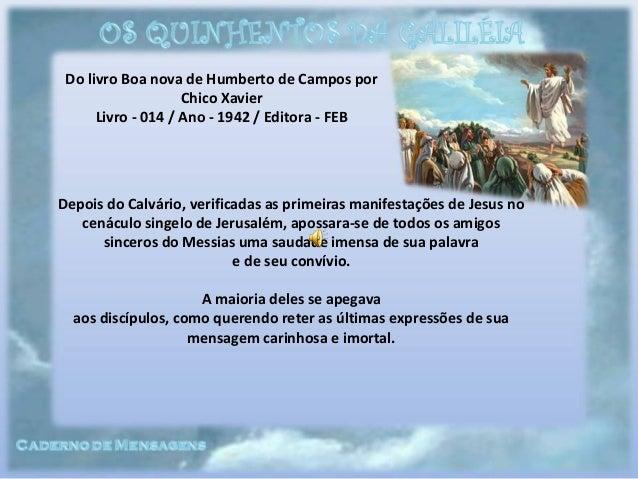 Do livro Boa nova de Humberto de Campos por Chico Xavier Livro - 014 / Ano - 1942 / Editora - FEB Depois do Calvário, veri...