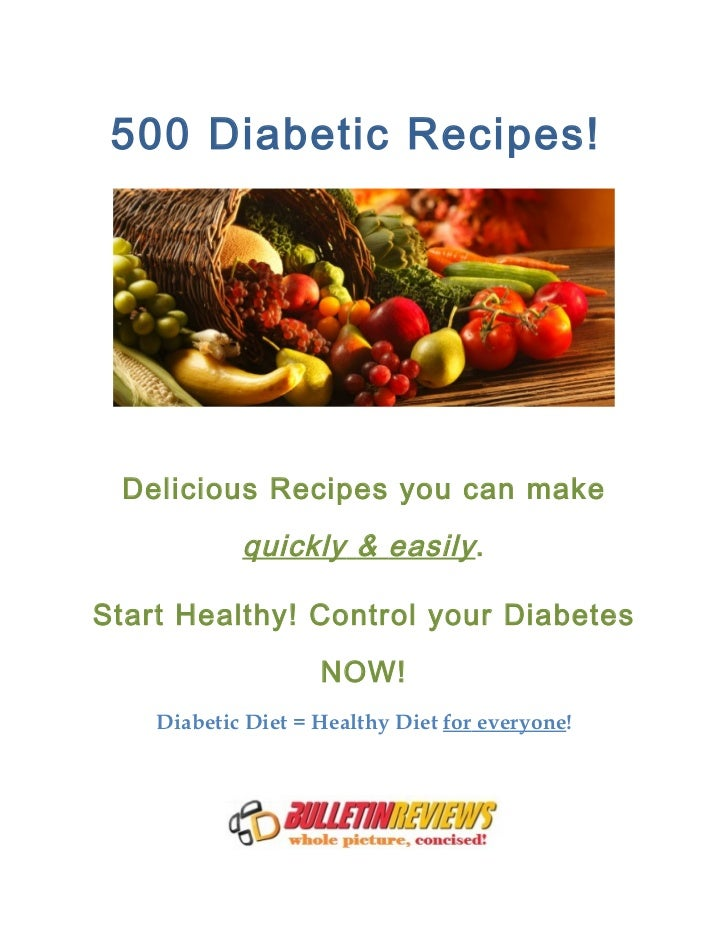500 Diabetic Recipes! Delicious Recipes you can make            quickly & easily .Start Healthy! Control your Diabetes    ...