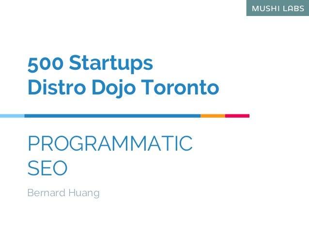 PROGRAMMATIC SEO Bernard Huang 500 Startups Distro Dojo Toronto