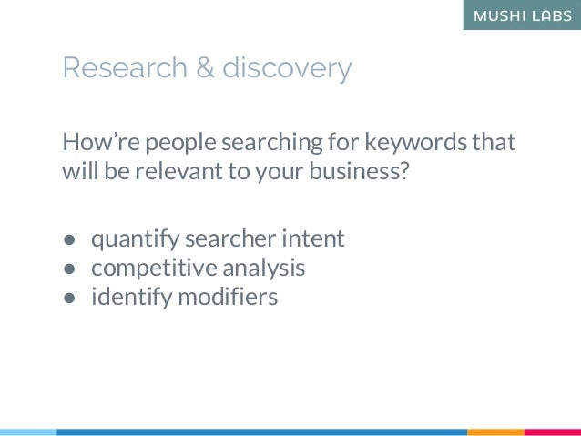 How're people searching for keywords that will be relevant to your business? ● quantify searcher intent ● competitive anal...
