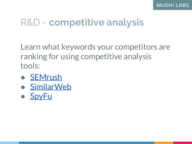 R&D - competitive analysis Learn what keywords your competitors are ranking for using competitive analysis tools: ● SEMrus...