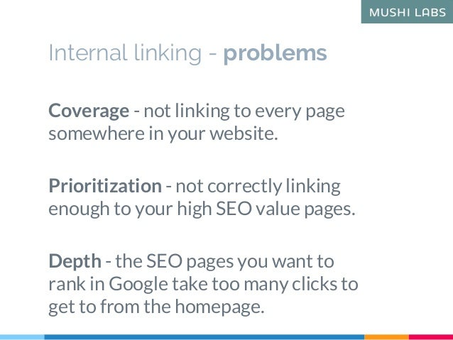 Coverage - not linking to every page somewhere in your website. Prioritization - not correctly linking enough to your high...