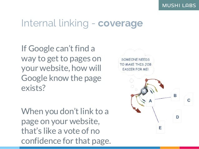 Internal linking - coverage If Google can't find a way to get to pages on your website, how will Google know the page exis...