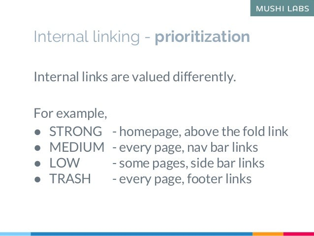 Internal linking - prioritization Internal links are valued differently. For example, ● STRONG - homepage, above the fold ...