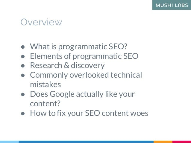Overview ● What is programmatic SEO? ● Elements of programmatic SEO ● Research & discovery ● Commonly overlooked technical...
