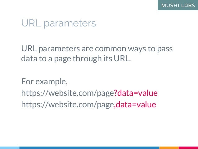 URL parameters URL parameters are common ways to pass data to a page through its URL. For example, https://website.com/pag...