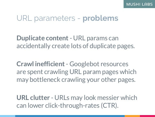 Duplicate content - URL params can accidentally create lots of duplicate pages. Crawl inefficient - Googlebot resources ar...