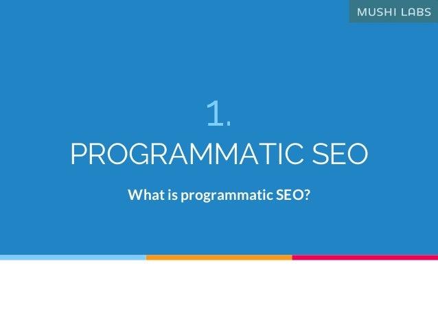 1. PROGRAMMATIC SEO What is programmatic SEO?