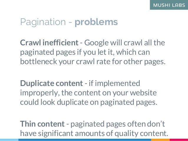 Pagination - problems Crawl inefficient - Google will crawl all the paginated pages if you let it, which can bottleneck yo...