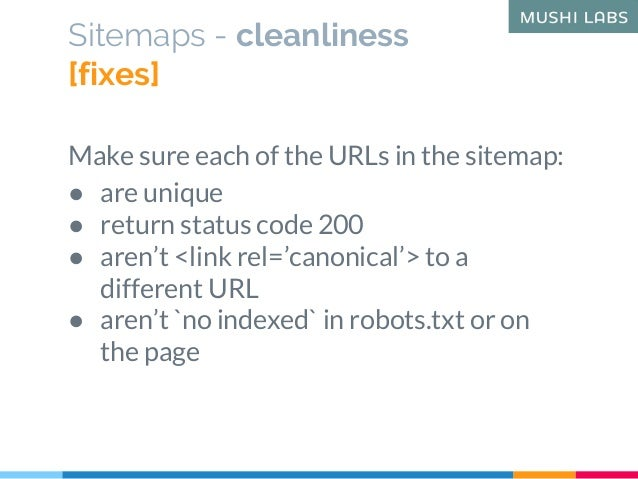 Sitemaps - cleanliness [fixes] Make sure each of the URLs in the sitemap: ● are unique ● return status code 200 ● aren't <...