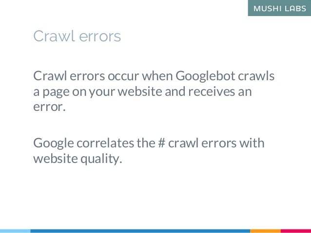 Crawl errors Crawl errors occur when Googlebot crawls a page on your website and receives an error. Google correlates the ...