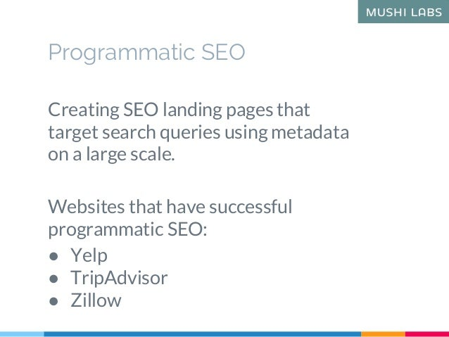 Programmatic SEO Creating SEO landing pages that target search queries using metadata on a large scale. Websites that have...